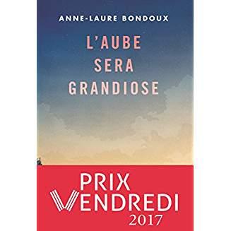 L'aube sera grandiose / Anne-Laure Bondoux
