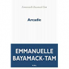 Arcadie / Emmanuelle Bayamack-Tam