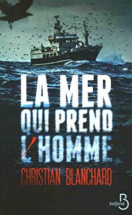 La mer qui prend l'homme / Christian Blanchard