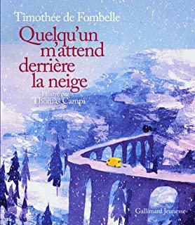 Quelqu'un m'attend derrière la neige / Thimothée de Fombelle et Thomas Campi